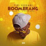 """Tizi Ferari – """"Boomerang"""" (Prod. By Kiddominant)"""