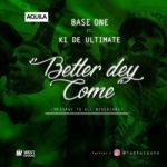 "Base One – ""Better Dey Come"" ft. K1 De Ultimate (Prod. By Phantom)"