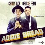 """Chilly Ace – """"Agege Bread"""" ft. Oritse Femi (Puffy Tee)"""