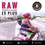"""VIDEO: ES Plus – """"R.A.W (Respect A Woman)"""""""