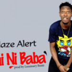 "Blaze Alert – ""Emi Ni Baba"""