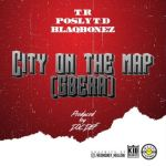"T.R  – ""City On Da Map"" (Gbera) ft. Posly TD & Blaqbonez"