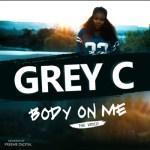 """VIDEO: Grey C – """"Body On Me"""""""