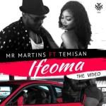 """AUDIO+VIDEO: Mr Martins – """"Ifeoma"""" ft. Temisan"""