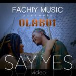 "VIDEO: Olaboi – ""Say Yes"""