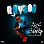 """Rayson – """"Lord Have Mercy"""""""