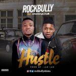 """Rockbully – """"Hustle"""" ft. Small Doctor (Prod. Lahlah)"""