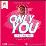 Feranmi – Only You (Prod. YuzyBeat)