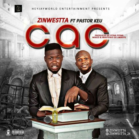 Zinwestta – C.A.C ft. Pastor Keu