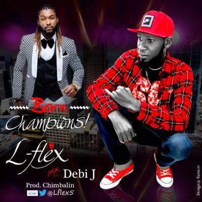 L-Flex – Born Champions ft. Debi J