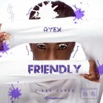 Ayex – Friendly (J Hus Cover)