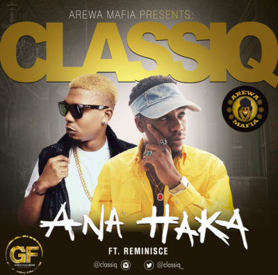 "[MUSIC] ClassiQ Ft. Reminisce >>> ""Ana Haka""  Download"
