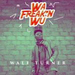 Wale Turner – Wa Freak'n Wu ft. Pheelz [New Song]