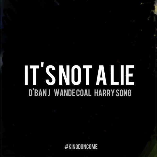 [Music] D'banj Ft. Wande Coal x Harrysong – It's Not A Lie