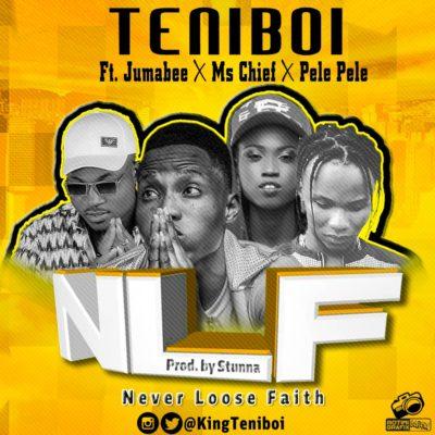Music: Teniboi – Never Loose Faith ft. Jumabee x Ms Chief x Pele Pele (Prod. By Stunna)