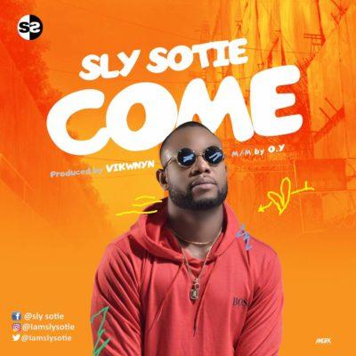 Sly Sotie – Come (Prod. By Vikwyn)