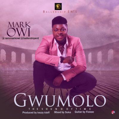 Mark Owi – Gwumolo (Prod. By Kezzy Kleff)