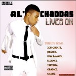 Al'Chaddas Lives On (Tribute Song) ft. 2Gen2Beatz, JHigher, Dok Rawkey, Elgrace, Trevboy, Obadice & Namez