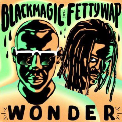 Blackmagic – Wonder ft. Fetty Wap [New Song]