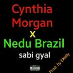 LEAK: Cynthia Morgan X Nedu Brazil – Sabi Gyal [New Song]