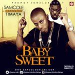 "[MUSIC] Samcole Ft. Timaya >>> ""Baby Sweet"" || + >>> ""Baby Bad"" Ft. Olamide"