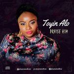 VIDEO + AUDIO: Toyin Alo – Praise Him
