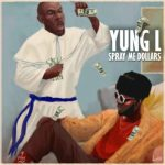 Yung L – Spray Me Dollar + Bonto (FreeStyle) [New Song]