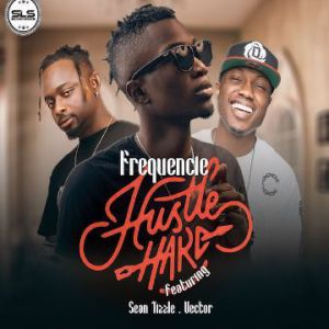 Frequencie ft Sean Tizzle Vector   Hustle hard 4 (Song) Frequencie   Hustle Hard ft. Sean Tizzle & Vector