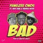 """[Song] Yungzee Onos – """"BAD"""" ft. VVIP Zeal x Taurushood"""