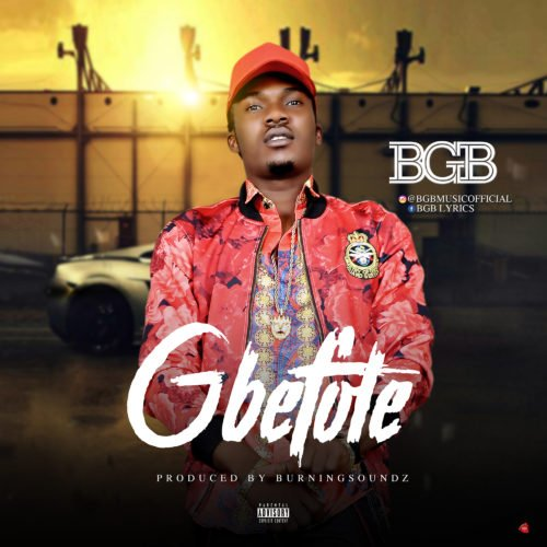Download MP3: BGB – Gbefole Latest Nigerian Songs 1