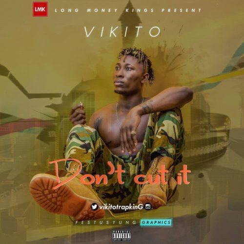 MUSIC: Vikito – Don't Cut It (Prod. Kleva Tee) mp3
