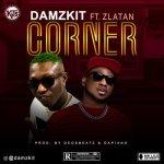 MUSIC: Damzkit ft Zlatan – Corner (mp3)