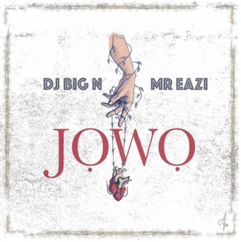 MUSIC: DJ Big N x Mr Eazi – Jowo (download mp3 here)