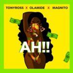 Music: Olamide x Magnito x Tony Ross – Ah!!