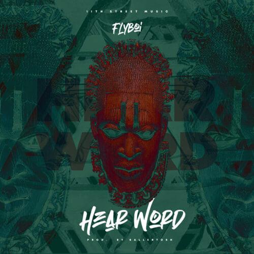 MUSIC: Flyboi – Hear Word (Prod By Ballertosh) Mp3