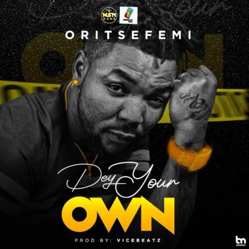 MUSIC: Oritse Femi – Dey Your Own (Mp3)
