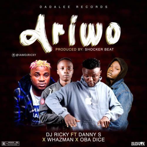 "NEW SONG: DJ Ricky – ""Ariwo"" ft. Danny S x Whazman x Obadice (Mp3)"