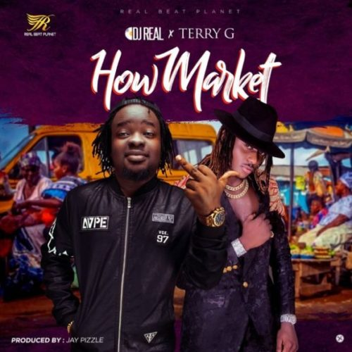 "MUSIC: DJ Real x Terry G – ""How Market"" (Prod. JayPizzle) Mp3"