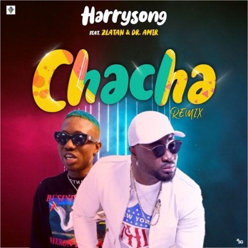 MUSIC: Harrysong – Chacha (Remix) ft. Zlatan (Mp3)