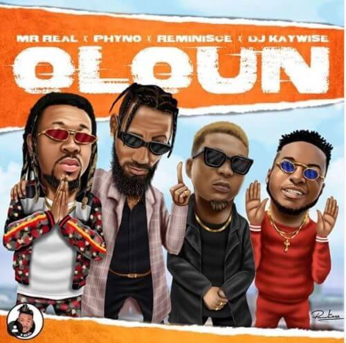 Mr Real – Oloun ft. Phyno x Reminisce x DJ Kaywise