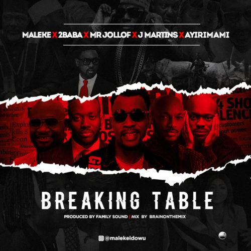 """Maleke X 2Baba X Mr Jollof X J Martins X Ayirimami – """"Breaking Table"""""""