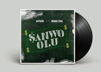 "Dapiano x Wande Coal  ""Sanwo Olu""   MP3 « tooXclusive"