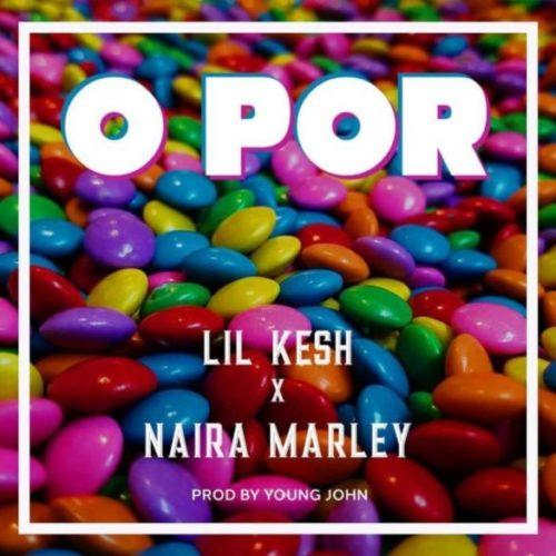 """Lil Kesh f. Naira Marley – """"O Por Lyrics"""""""