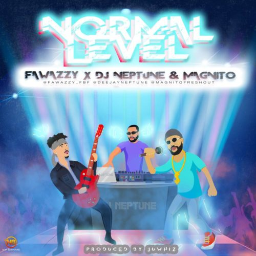 "Fawazzy - ""Normal Level"" ft. Magnito x Dj Neptune"