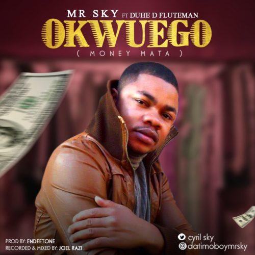 """Mr Sky - """"Okwuego"""" ft. Duhe D Fluteman"""