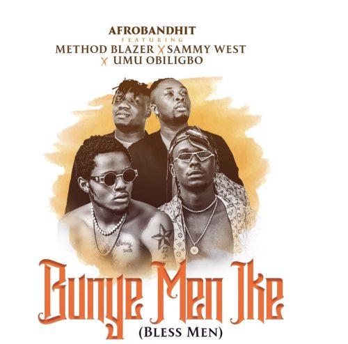Method Blazer X Umu Obiligbo X Sammy West - Bunye Men Ike (Bless Men)