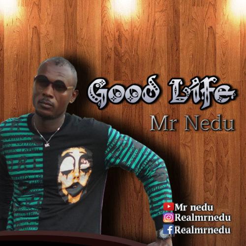"Mr Nedu - ""Good Life"""
