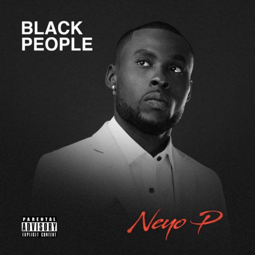 """Neyo P - """"Black People"""" Album"""