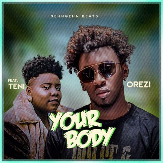 Orezi – Your Body ft. Teni