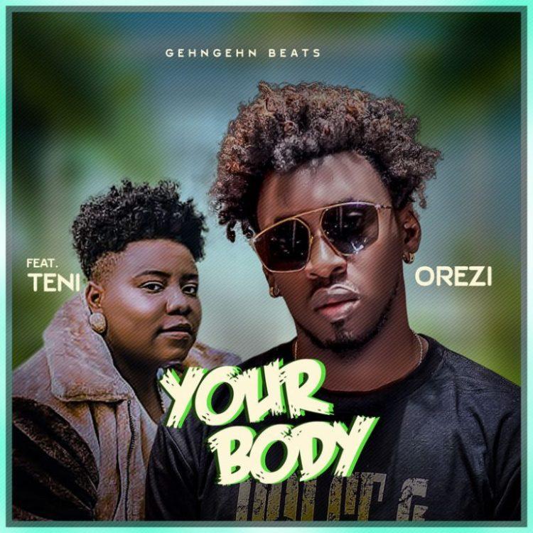 "Orezi  ""Your Body"" ft. Teni « tooXclusive"